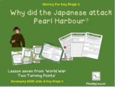 World War Two Turning Points: L8 'Why did the Japanese attack Pearl Harbour?'