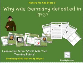 World War Two Turning Points: Lesson 10 'Why was Nazi Germany defeated in 1945?'
