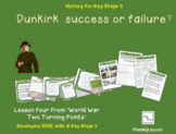 World War Two Turning Points: Lesson 4 'Dunkirk: success or failure?'