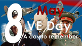 World War Two: Victory in Europe Day (VE Day - May 8)