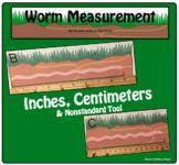 Worm Measurement Lesson: Inches, Centimeters & NonStandard