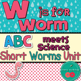 Worm Short Unit {ABC Meets Science} W is for Worm