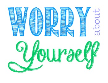 Worry about Yourself Poster- Many Versions
