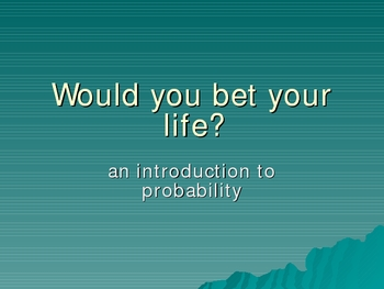 Would you bet your life?  An intro to probability