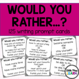 Would You Rather...? 125 Writing Prompt Cards
