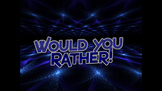 Would You Rather....