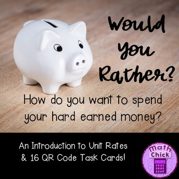 Would You Rather? - An Intro to Unit Rates TEKS 6.4D 6.5A