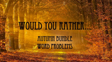 Would You Rather Autumn Bundle Word Problems