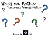 Would You Rather- Classroom Friendly Edition