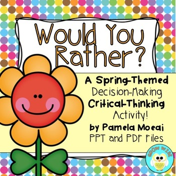 Would You Rather...?  Critical Thinking Activity: Spring