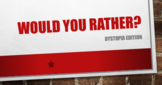 Would You Rather...? Dystopia Edition!