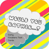 Would You Rather - Early Finishers Task Cards
