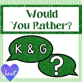 Would You Rather: K and G