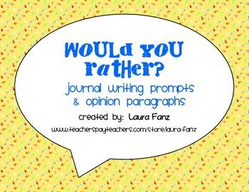 Would You Rather? Opinion Paragraph and Journal Writing Prompts