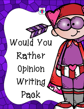 Would You Rather Opinion Writing Pack