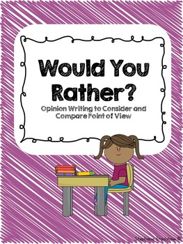 Would You Rather? Opinion Writing to Consider and Compare