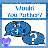 Would You Rather SH, CH, and J