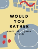 Would You Rather- Social Skills