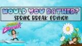 Would You Rather? | Spring Break Edition | Google Slides |