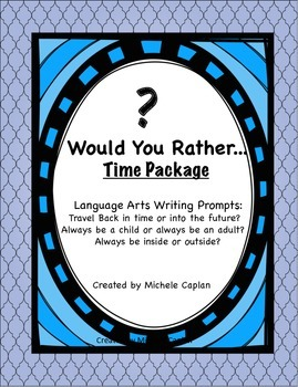 Would You Rather Time Package:  writing  and brainstorming pompts worksheets