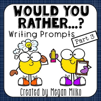 Would You Rather Writing Prompts part 3