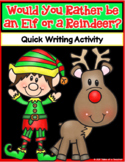 Would You Rather be an Elf or a Reindeer ~ Quick Writing Activity