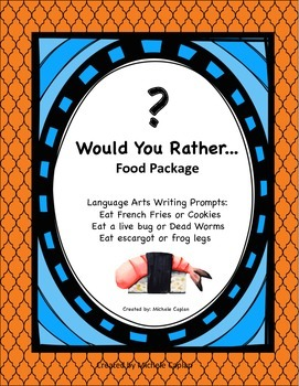 Would You Rather...Food package.  Creative writing and brainstorming prompts
