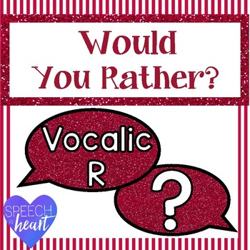 Would you rather... Vocalic /r/