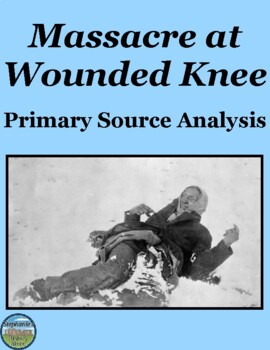 Wounded Knee Massacre Primary Source Analysis