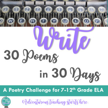 Write 30 Poems in 30 Days {A Poetry Writing Challenge 7-12th Grade ELA}