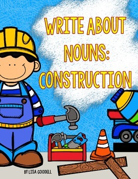 Write About Nouns: CONSTRUCTION