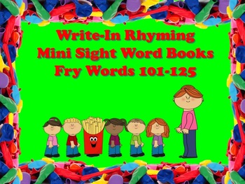 Write-In Rhyming Mini Sight Word Books Fry Words 101-125 Printable!