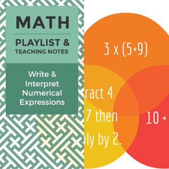 Write & Interpret Numerical Expressions - Playlist and Teaching Notes