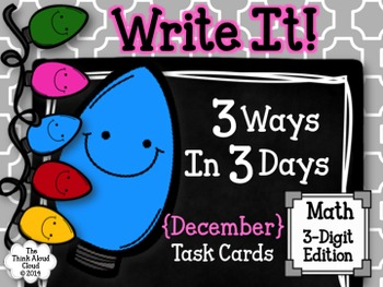 Write It! ~ 3 Ways in 3 Days ~ December Math Task Cards {3-Digit Numbers}