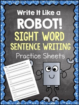 Write It Like a Robot Sight Word Sentence Writing Sheets