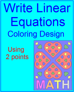 LINEAR EQUATIONS: WRITE LINEAR EQUATIONS USING TWO POINTS #3 - COLORING ACTIVITY