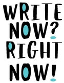 Write Now? Right Now! Write Away? Right Away! Posters (2 pages)