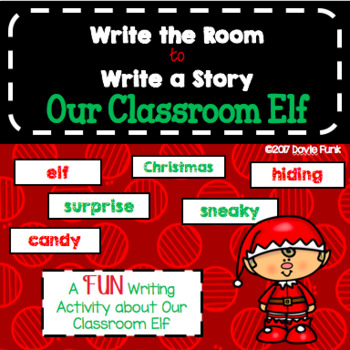Christmas Write The Room to Write A Story About Our Classroom Elf Writing