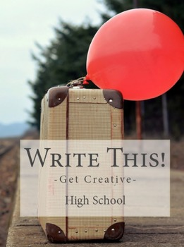 Write This! Get Creative: High School Writing Prompts (Set of 36)