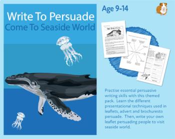 Write To Persuade: Come To Seaside World (Persuasive Writing Work Pack) 9-14