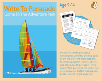 Write To Persuade: Come To The Adventure Park (Persuasive Writing Pack) 9-14