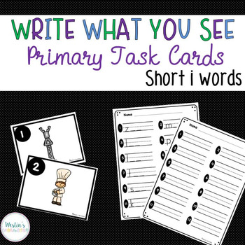 Write What You See Primary Task Cards - Short 'i'