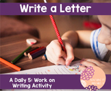 Write a Letter- A Daily 5 Work on Writing Activity