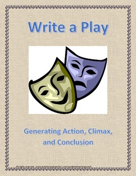 Write a Play: Generating Action, Climax, Conclusion - Be a