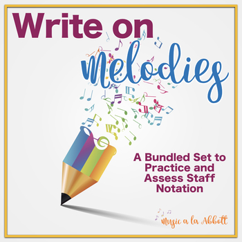 Write on Melodies {A Music Set to Practice and Assess Staff Notation}