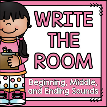 Write the Room {Beginning, Middle, and Ending Sounds}