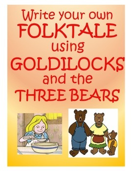 Write your own Folktale using Goldilocks and the Three Bears