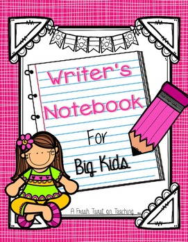 Writer's Notebook for Big Kids - A Growing Writing Unit