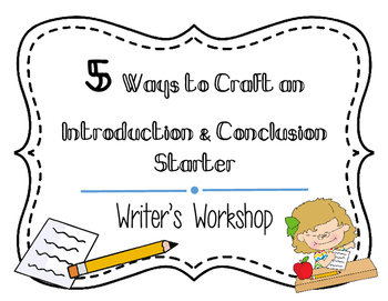 Writer's Workshop-Editable  5 Ways to Craft an Introduction & Conclusion Starter