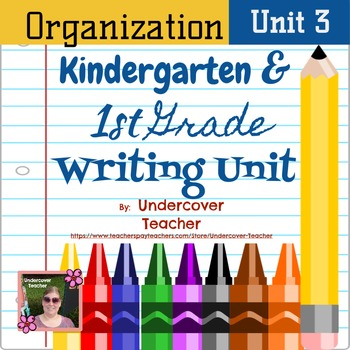 Writer's Workshop - Kg. & 1st Gr. Writing Unit 3 - Organization {Common Core}